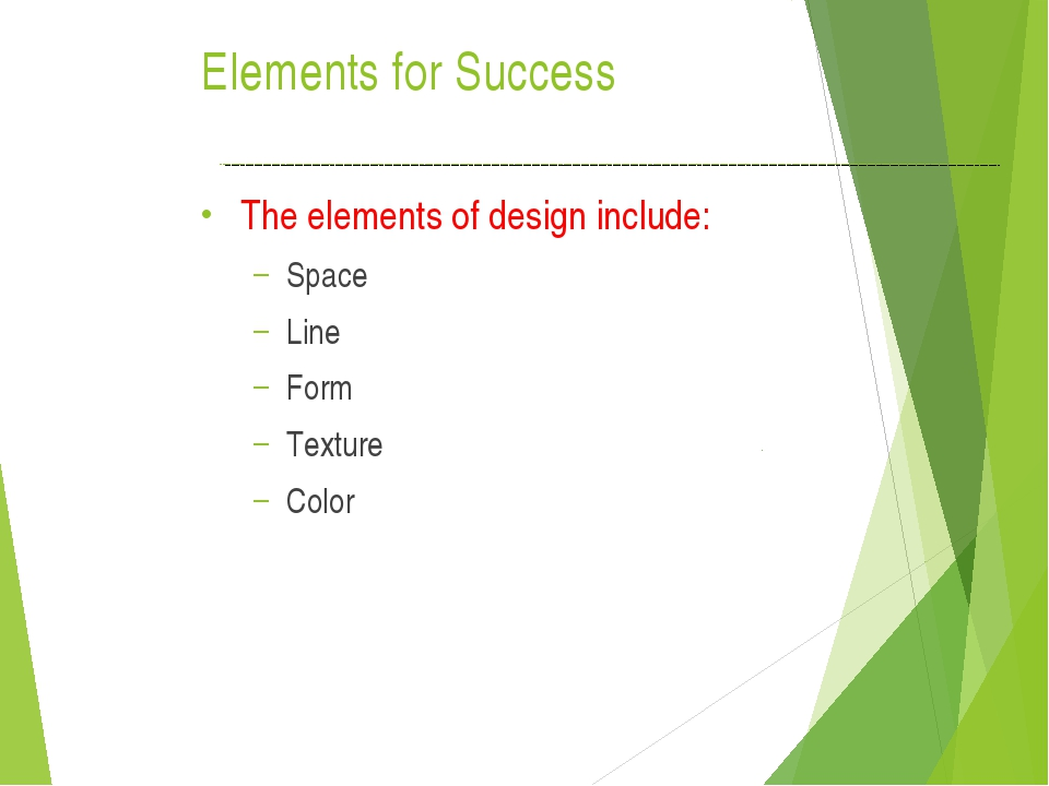 Elements for Success The elements of design include: Space Line Form Texture...