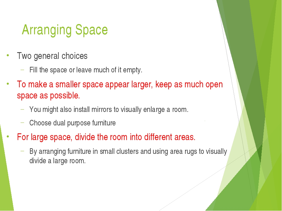 Arranging Space Two general choices Fill the space or leave much of it empty....