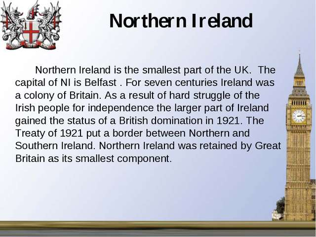 Northern Ireland 		Northern Ireland is the smallest part of the UK. The capit...