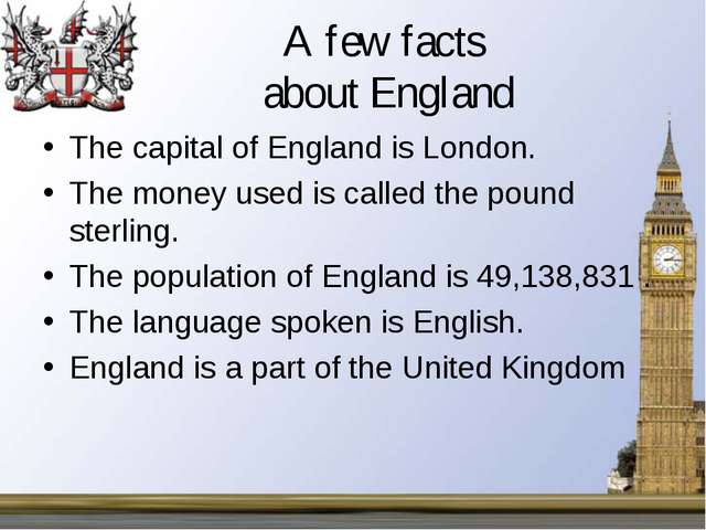 A few facts about England The capital of England is London. The money used is...