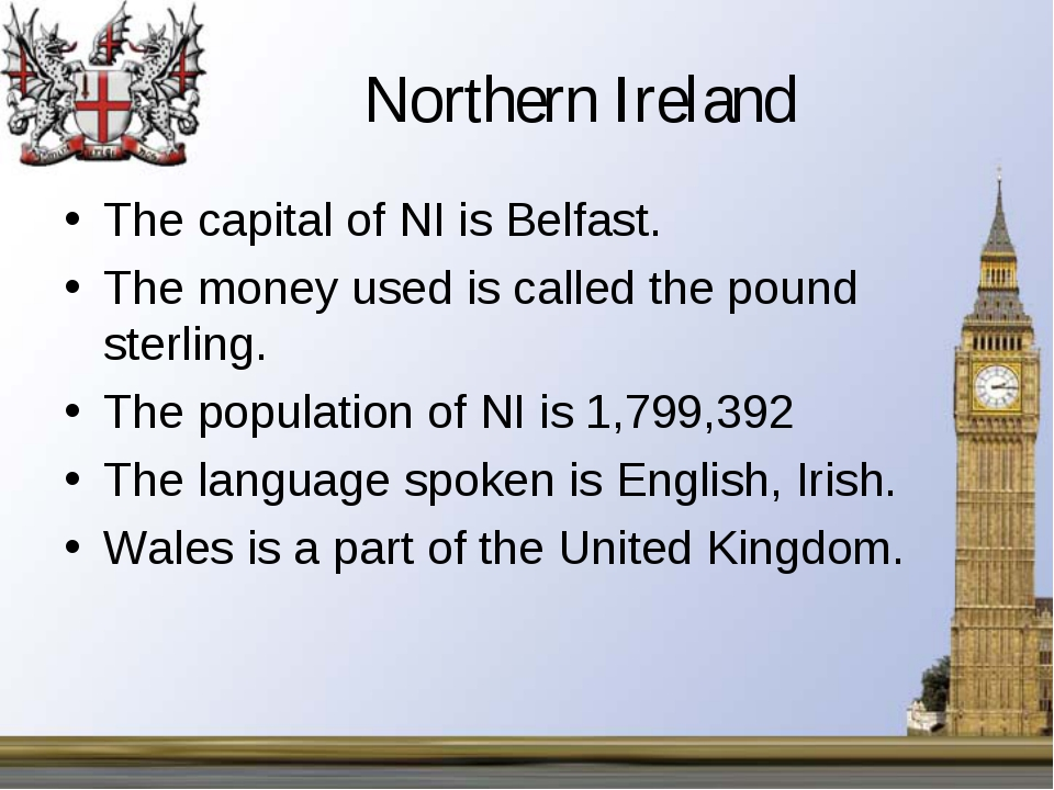 Northern Ireland The capital of NI is Belfast. The money used is called the p...