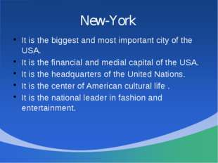 New-York It is the biggest and most important city of the USA. It is the fina
