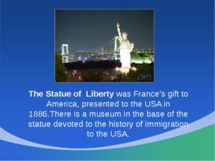 The Statue of Liberty was France's gift to America, presented to the USA in 1