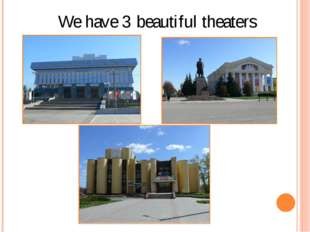 We have 3 beautiful theaters
