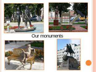 Our monuments