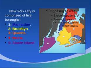 New York City is comprised of five boroughs: 1: Manhattan, 2: Brooklyn, 3: