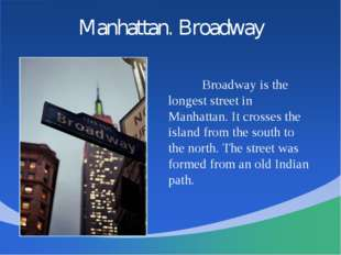 Manhattan. Broadway 		Broadway is the longest street in Manhattan. It crosses