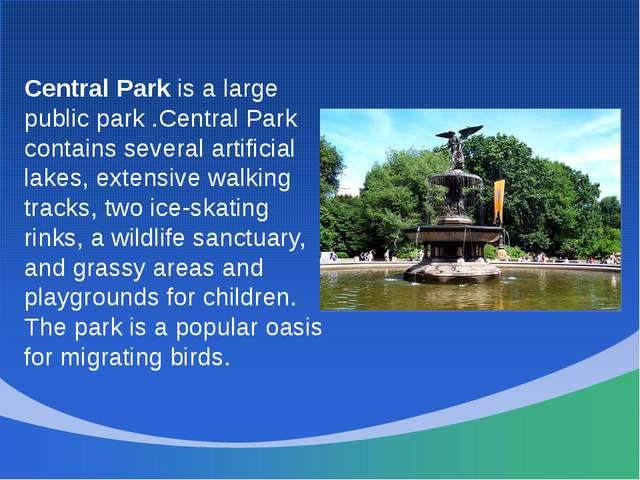 Central Park is a large public park .Central Park contains several artificial...