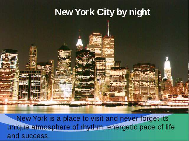 New York City by night 	New York is a place to visit and never forget its uni...