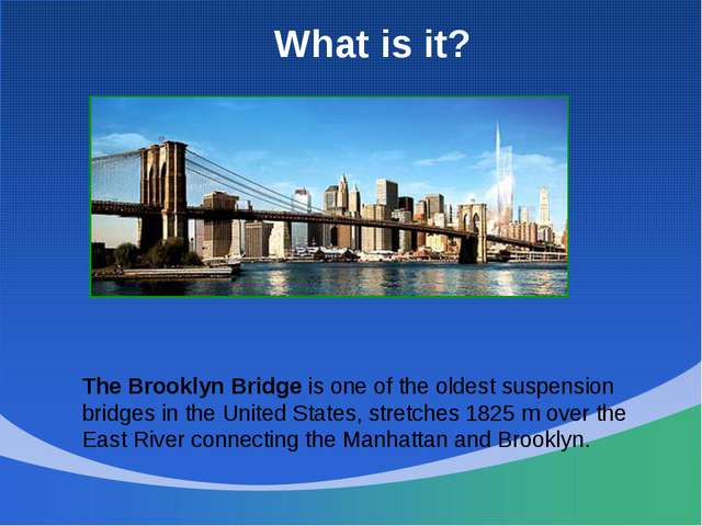 What is it? The Brooklyn Bridge is one of the oldest suspension bridges in th...