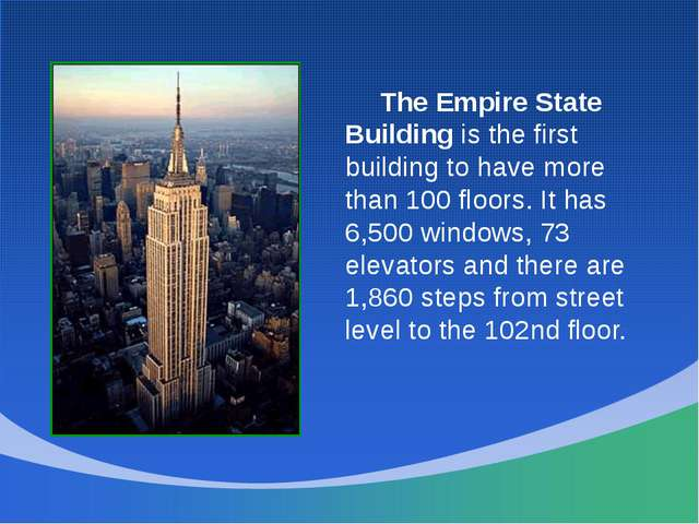 The Empire State Building is the first building to have more than 100 floor...