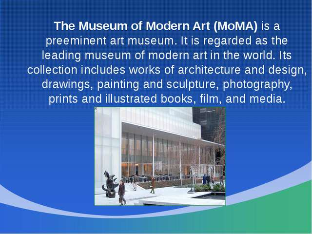 The Museum of Modern Art (MoMA) is a preeminent art museum. It is regarded a...