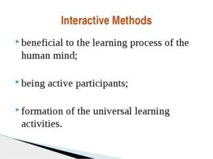 beneficial to the learning process of the human mind; being active participan