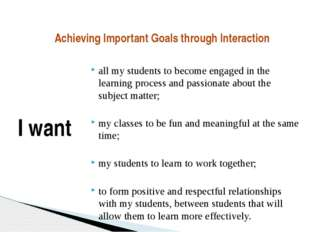 all my students to become engaged in the learning process and passionate abo