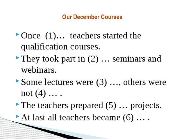 Once (1)… teachers started the qualification courses. They took part in (2)...