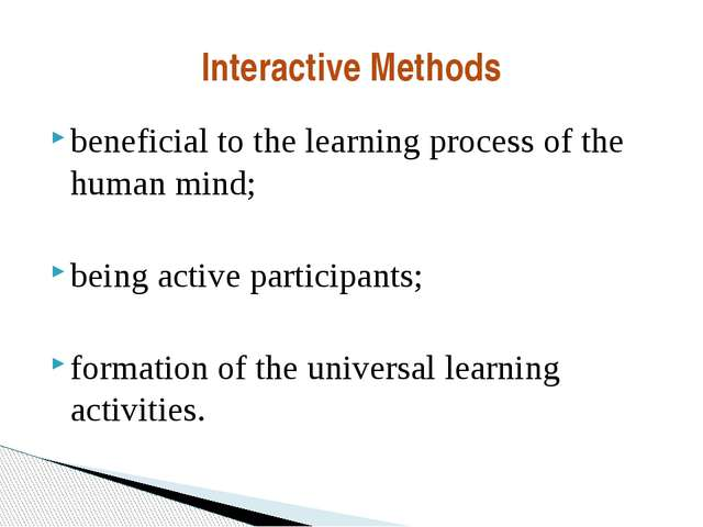beneficial to the learning process of the human mind; being active participan...