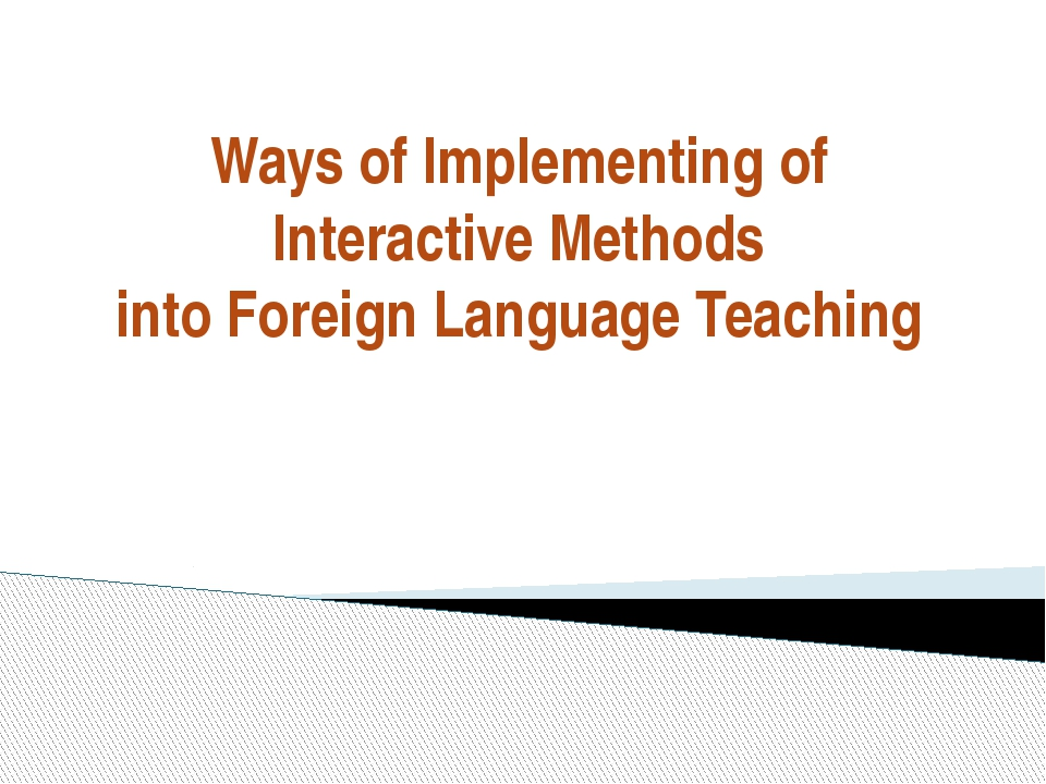Ways of Implementing of Interactive Methods into Foreign Language Teaching