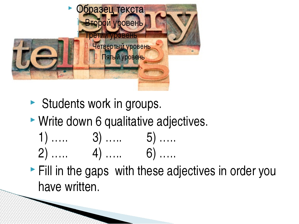 Students work in groups. Write down 6 qualitative adjectives. 1) ….. 3) ….....
