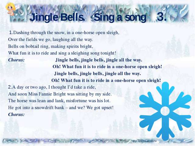 Jingle Bells. Sing a song 3. 1.Dashing through the snow, in a one-horse ope...