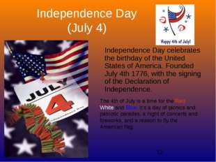 Independence Day (July 4) Independence Day celebrates the birthday of the Uni
