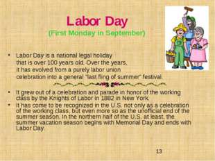 Labor Day (First Monday in September) Labor Day is a national legal holiday t