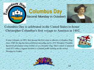 Columbus Day (Second Monday in October) Columbus Day is celebrated in the Uni