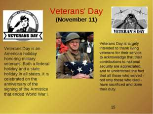Veterans' Day (November 11) Veterans Day is an American holiday honoring mili