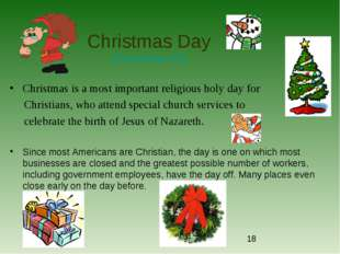 Christmas Day (December 25) Christmas is a most important religious holy day