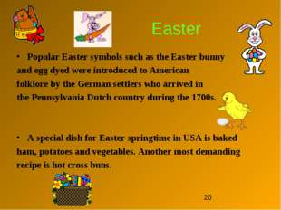 Easter Popular Easter symbols such as the Easter bunny and egg dyed were intr