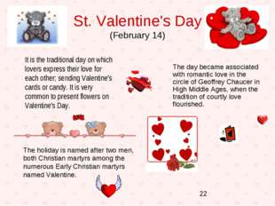 St. Valentine's Day (February 14) It is the traditional day on which lovers e