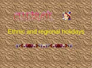 Ethnic and regional holidays