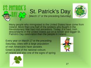 St. Patrick's Day (March 17 or the preceding Saturday) Many people who immigr