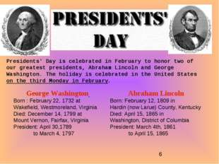 Presidents' Day is celebrated in February to honor two of our greatest presid