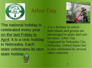 Arbor Day It is a holiday in which individuals and groups are encouraged to p