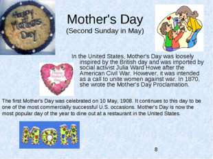 Mother's Day (Second Sunday in May) In the United States, Mother's Day was lo