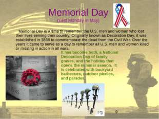 Memorial Day (Last Monday in May) Memorial Day is a time to remember the U.S.