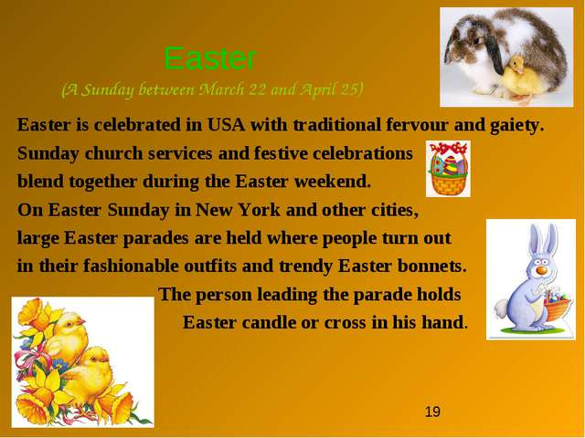 Easter (A Sunday between March 22 and April 25) Easter is celebrated in USA w...