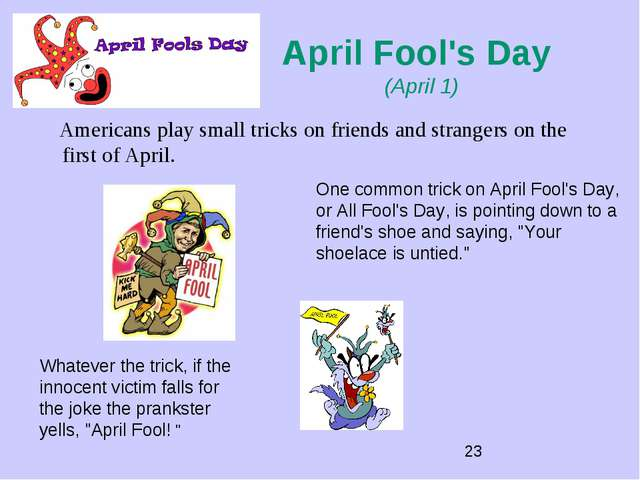 April Fool's Day (April 1) Americans play small tricks on friends and strange...