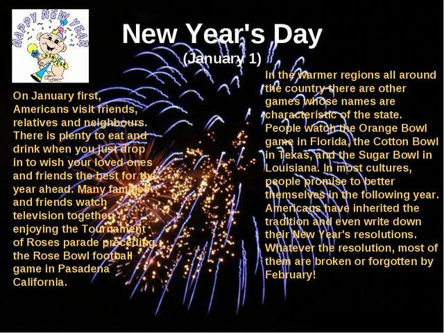 New Year's Day (January 1) On January first, Americans visit friends, relativ...