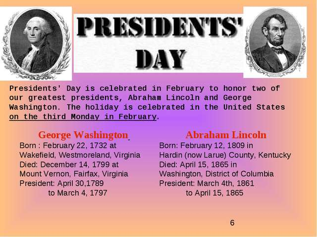 Presidents' Day is celebrated in February to honor two of our greatest presid...