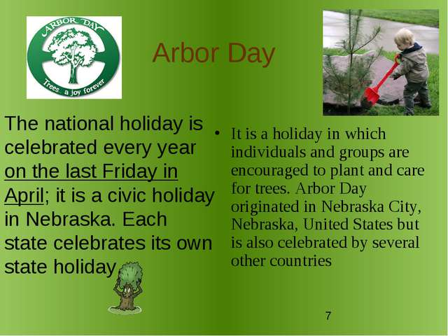 Arbor Day It is a holiday in which individuals and groups are encouraged to p...