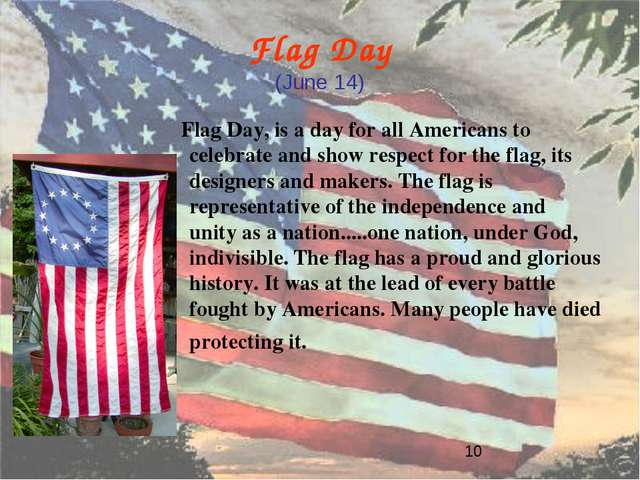Flag Day (June 14) Flag Day, is a day for all Americans to celebrate and show...