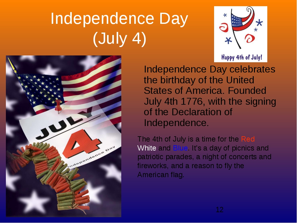 Independence Day (July 4) Independence Day celebrates the birthday of the Uni...