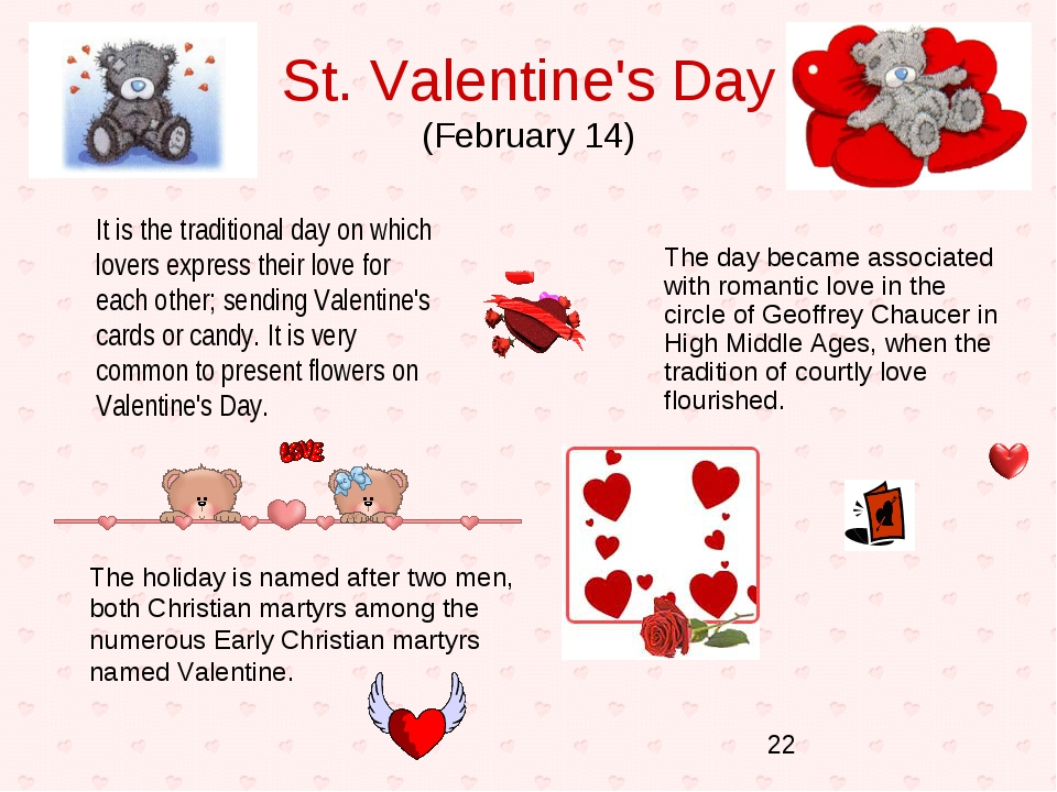 St. Valentine's Day (February 14) It is the traditional day on which lovers e...