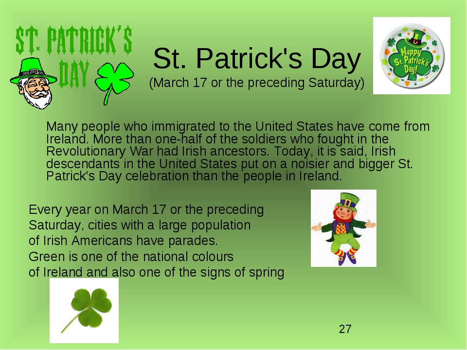 St. Patrick's Day (March 17 or the preceding Saturday) Many people who immigr...