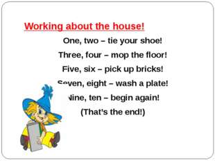 Working about the house! One, two – tie your shoe! Three, four – mop the floo