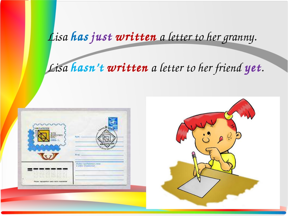 Lisa has just written a letter to her granny. Lisa hasn't written a letter t...