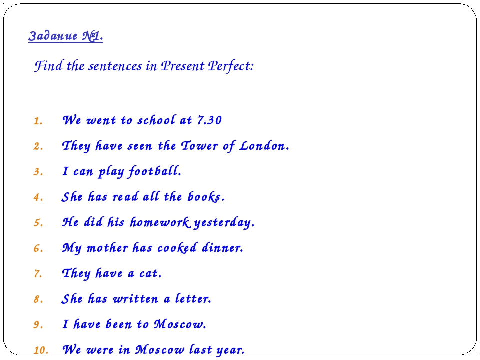 Find the sentences in Present Perfect: We went to school at 7.30 They have se...