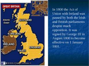 In 1800 the Act of Union with Ireland was passed by both the Irish and Britis