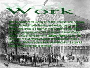 After the passing of the Factory Act of 1833, children under nine were forbi